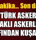 türk askerleri ıraklı askerler tarafından kuşatıldı